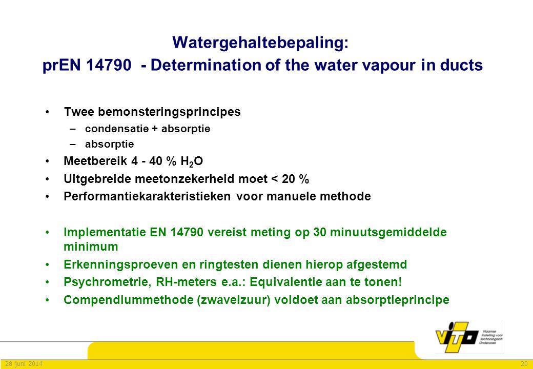 2028 juni 2014 Watergehaltebepaling: prEN 14790 - Determination of the water vapour in ducts •Twee bemonsteringsprincipes –condensatie + absorptie –ab