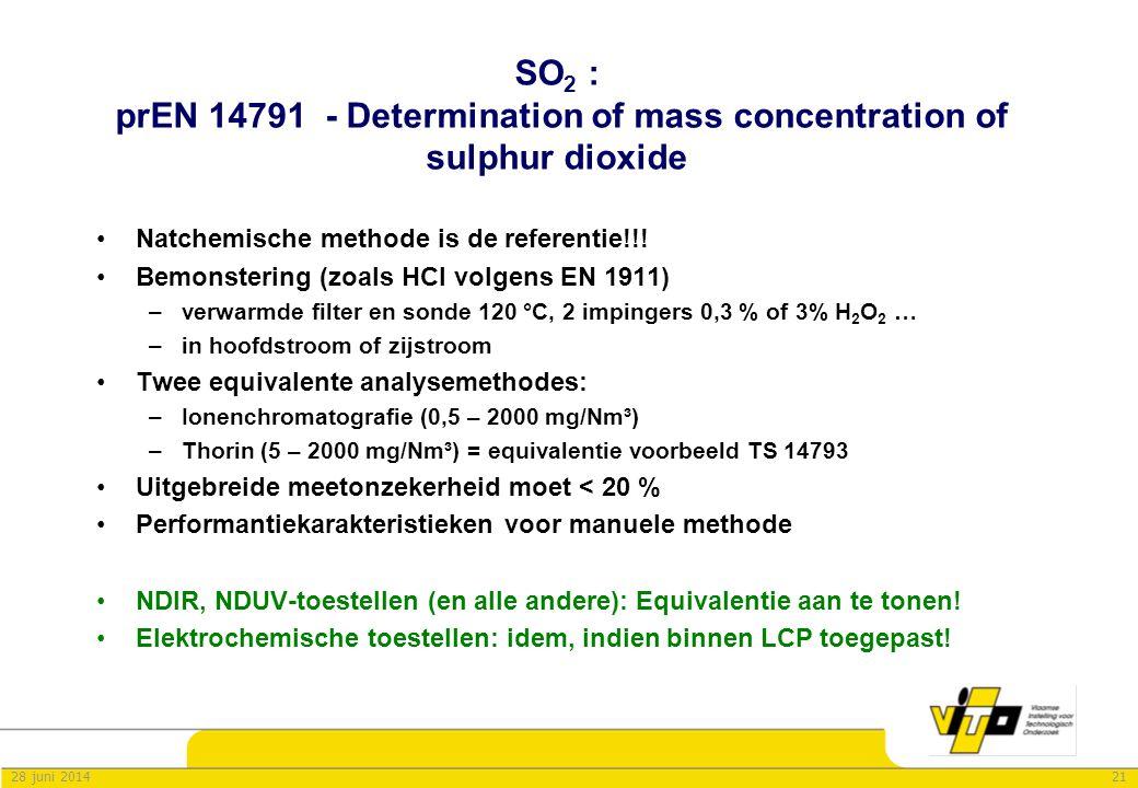 2128 juni 2014 SO 2 : prEN 14791 - Determination of mass concentration of sulphur dioxide •Natchemische methode is de referentie!!! •Bemonstering (zoa