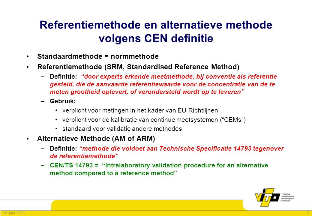 328 juni 2014 Referentiemethode en alternatieve methode volgens CEN definitie •Standaardmethode = normmethode •Referentiemethode (SRM, Standardised Re