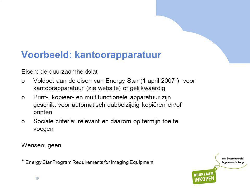 10 Voorbeeld: kantoorapparatuur Eisen: de duurzaamheidslat oVoldoet aan de eisen van Energy Star (1 april 2007*) voor kantoorapparatuur (zie website)