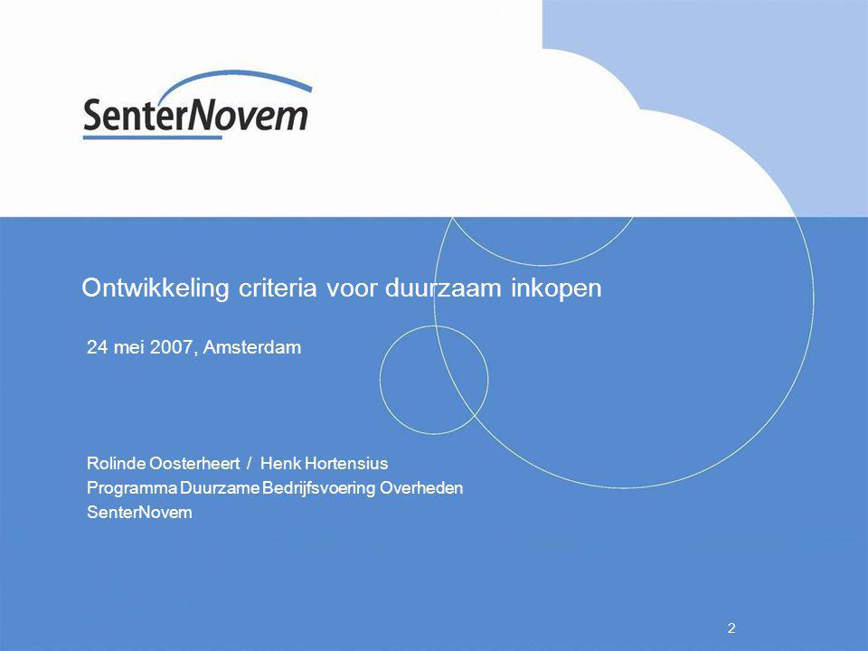 2 Ontwikkeling criteria voor duurzaam inkopen 24 mei 2007, Amsterdam Rolinde Oosterheert / Henk Hortensius Programma Duurzame Bedrijfsvoering Overhede