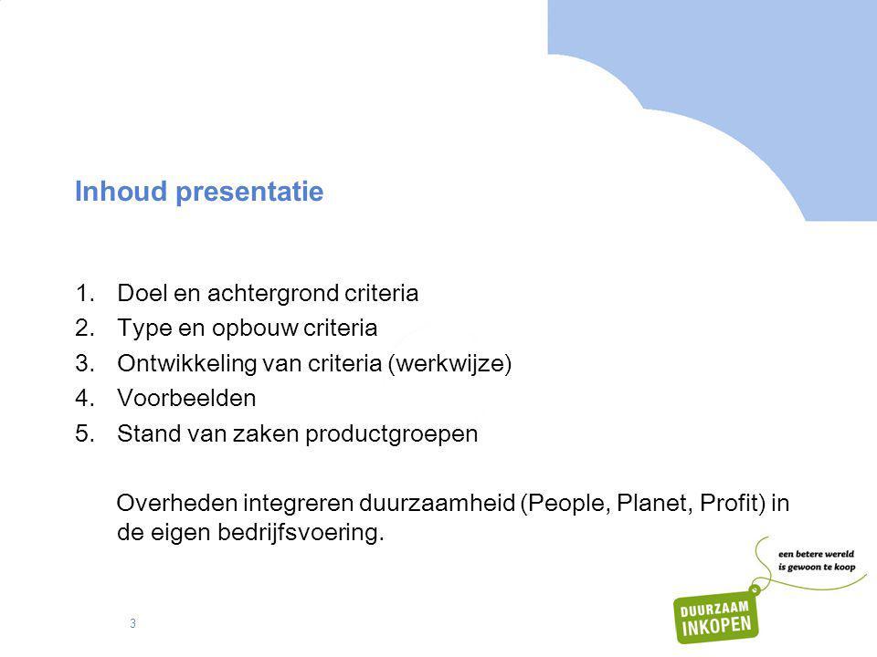 3 Inhoud presentatie 1.Doel en achtergrond criteria 2.Type en opbouw criteria 3.Ontwikkeling van criteria (werkwijze) 4.Voorbeelden 5.Stand van zaken
