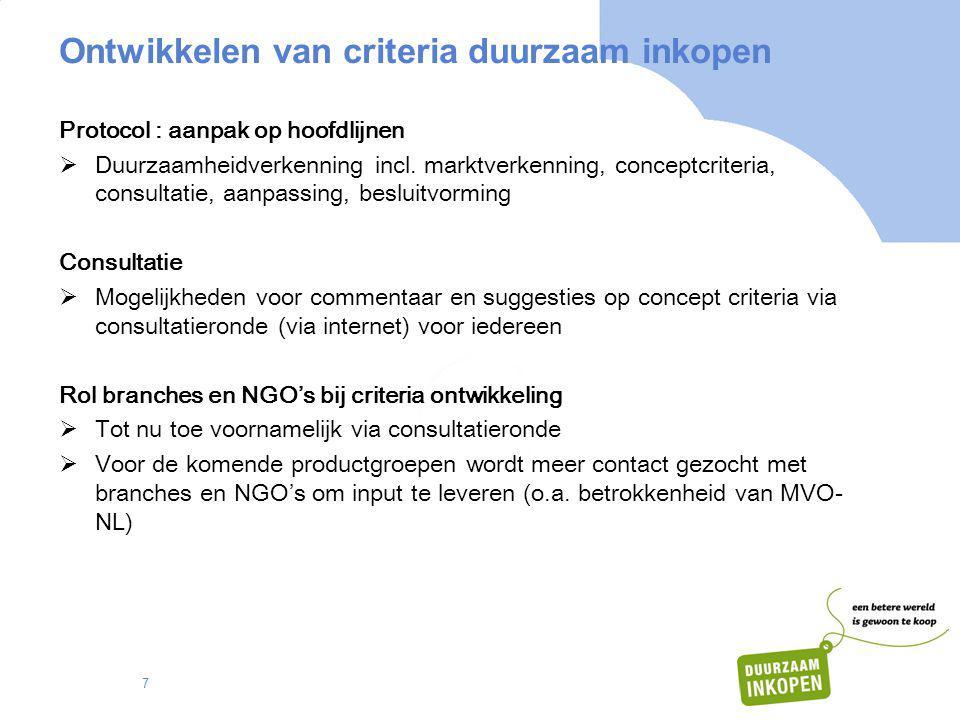 7 Ontwikkelen van criteria duurzaam inkopen Protocol : aanpak op hoofdlijnen  Duurzaamheidverkenning incl. marktverkenning, conceptcriteria, consulta