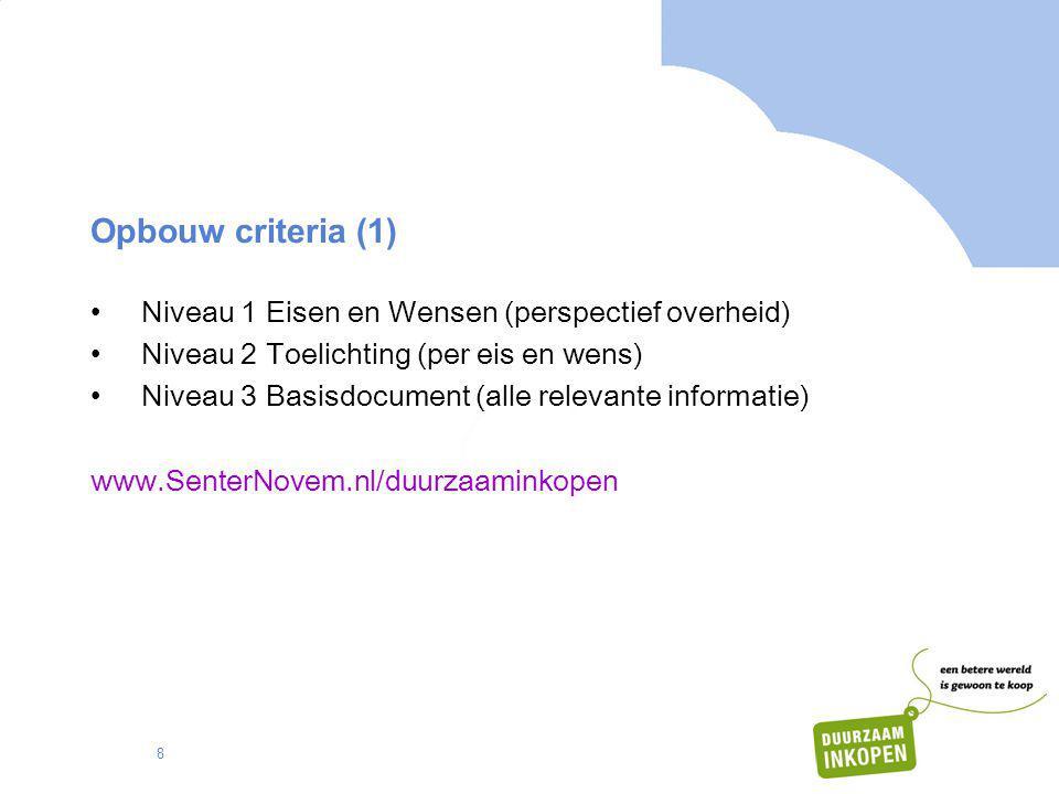8 Opbouw criteria (1) •Niveau 1 Eisen en Wensen (perspectief overheid) •Niveau 2 Toelichting (per eis en wens) •Niveau 3 Basisdocument (alle relevante