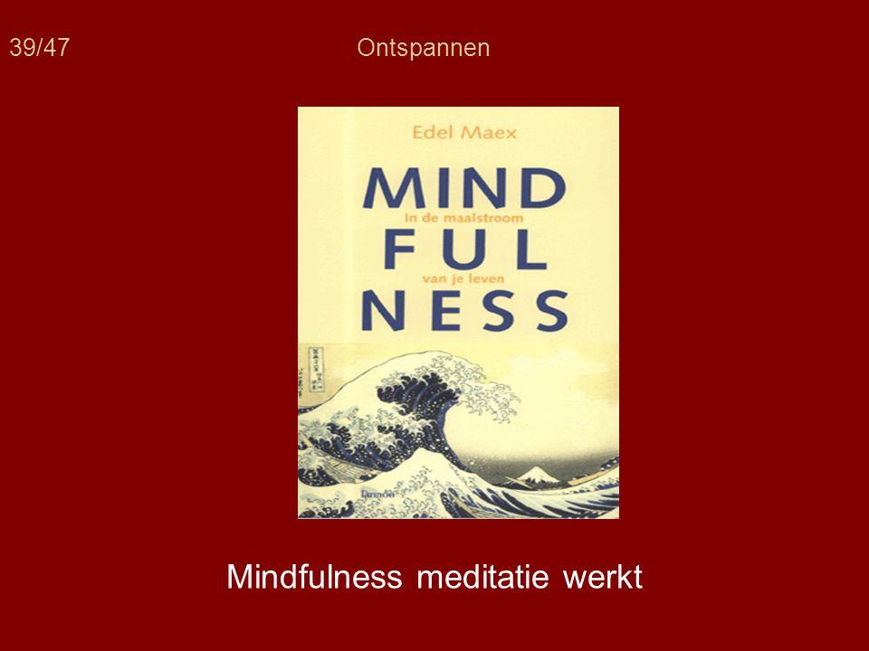 39/47Ontspannen Mindfulness meditatie werkt