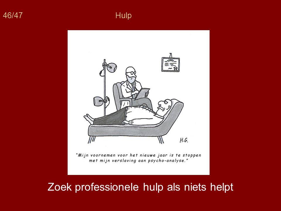 46/47Hulp Zoek professionele hulp als niets helpt