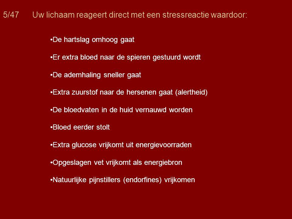 6/47 Deze lichamelijke stressreactie zorgt ervoor dat er zoveel mogelijk energie vrijgemaakt wordt voor een vecht- of vluchtreactie