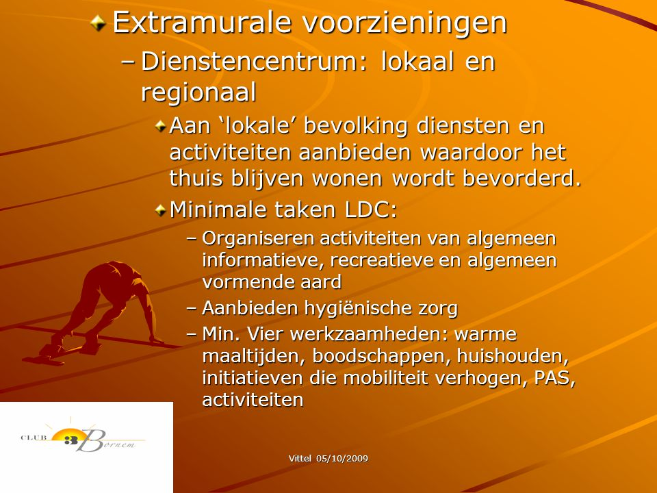 Vittel 05/10/2009 Extramurale voorzieningen –Dienstencentrum: lokaal en regionaal Aan 'lokale' bevolking diensten en activiteiten aanbieden waardoor het thuis blijven wonen wordt bevorderd.