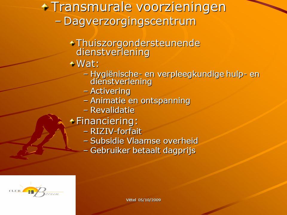 Vittel 05/10/2009 Transmurale voorzieningen –Dagverzorgingscentrum Thuiszorgondersteunende dienstverlening Wat: –Hygiënische- en verpleegkundige hulp- en dienstverlening –Activering –Animatie en ontspanning –Revalidatie Financiering: –RIZIV-forfait –Subsidie Vlaamse overheid –Gebruiker betaalt dagprijs
