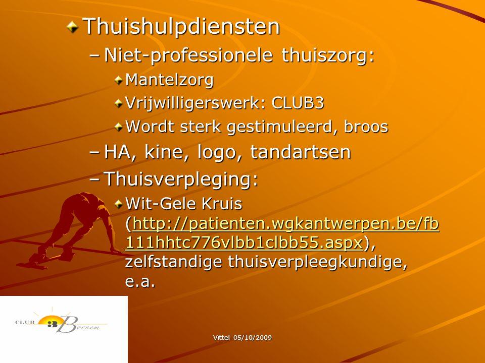 Vittel 05/10/2009 Thuishulpdiensten –Niet-professionele thuiszorg: Mantelzorg Vrijwilligerswerk: CLUB3 Wordt sterk gestimuleerd, broos –HA, kine, logo, tandartsen –Thuisverpleging: Wit-Gele Kruis (http://patienten.wgkantwerpen.be/fb 111hhtc776vlbb1clbb55.aspx), zelfstandige thuisverpleegkundige, e.a.