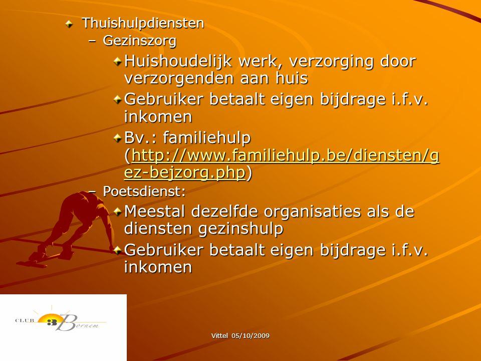 Vittel 05/10/2009 Thuishulpdiensten –Gezinszorg Huishoudelijk werk, verzorging door verzorgenden aan huis Gebruiker betaalt eigen bijdrage i.f.v.