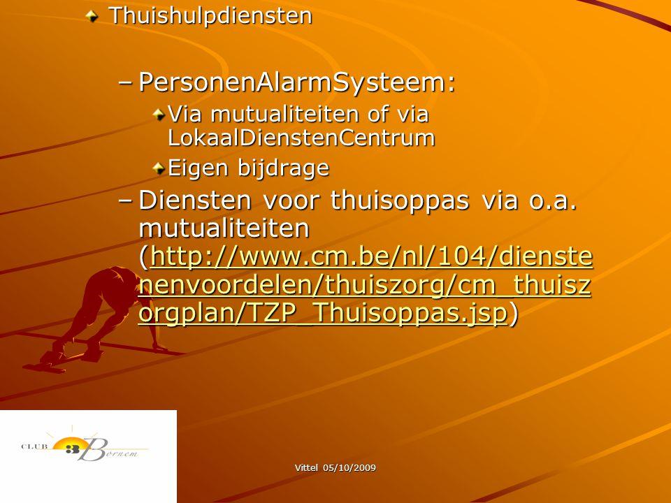 Vittel 05/10/2009Thuishulpdiensten –PersonenAlarmSysteem: Via mutualiteiten of via LokaalDienstenCentrum Eigen bijdrage –Diensten voor thuisoppas via o.a.