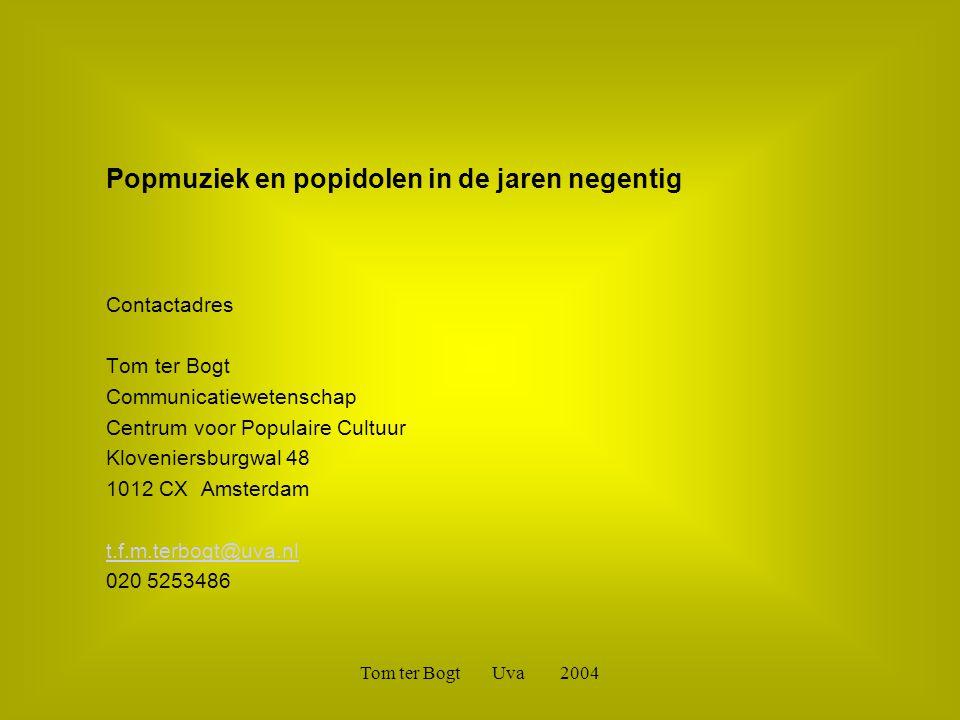 Tom ter Bogt Uva 2004 Popmuziek en popidolen in de jaren negentig Contactadres Tom ter Bogt Communicatiewetenschap Centrum voor Populaire Cultuur Kloveniersburgwal 48 1012 CX Amsterdam t.f.m.terbogt@uva.nl 020 5253486