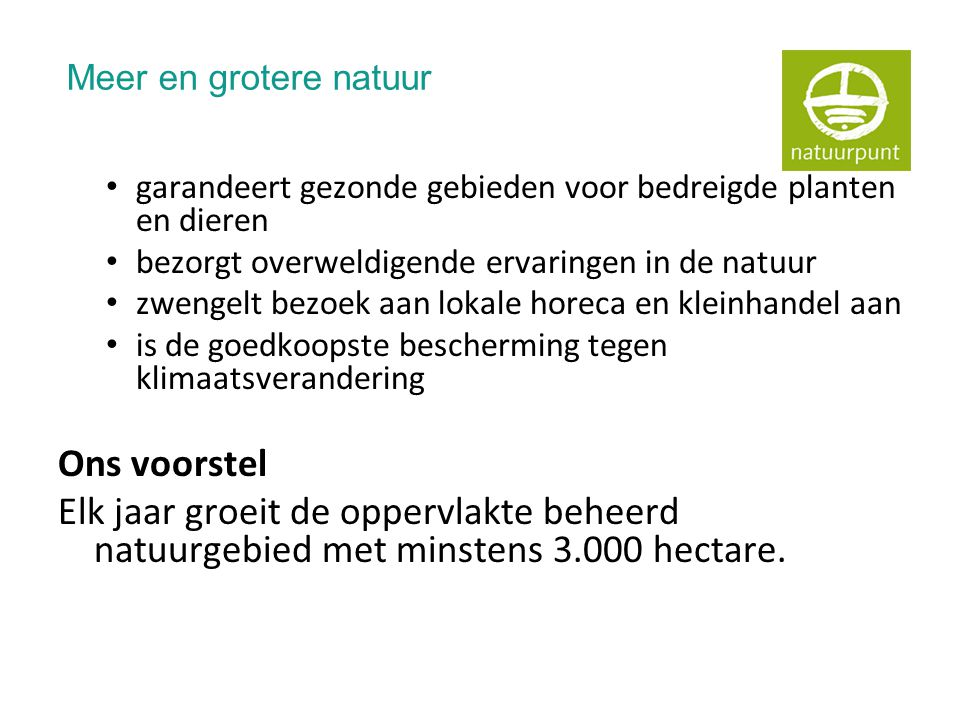Meer en grotere natuur • garandeert gezonde gebieden voor bedreigde planten en dieren • bezorgt overweldigende ervaringen in de natuur • zwengelt bezo