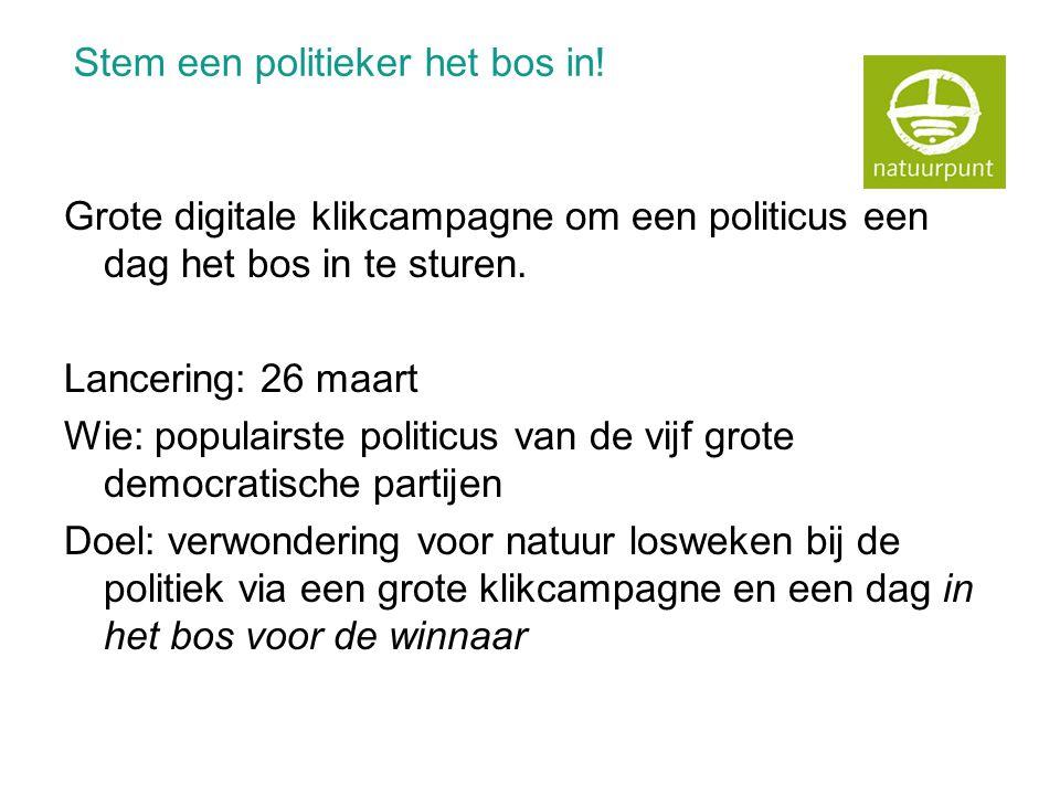 Stem een politieker het bos in! Grote digitale klikcampagne om een politicus een dag het bos in te sturen. Lancering: 26 maart Wie: populairste politi