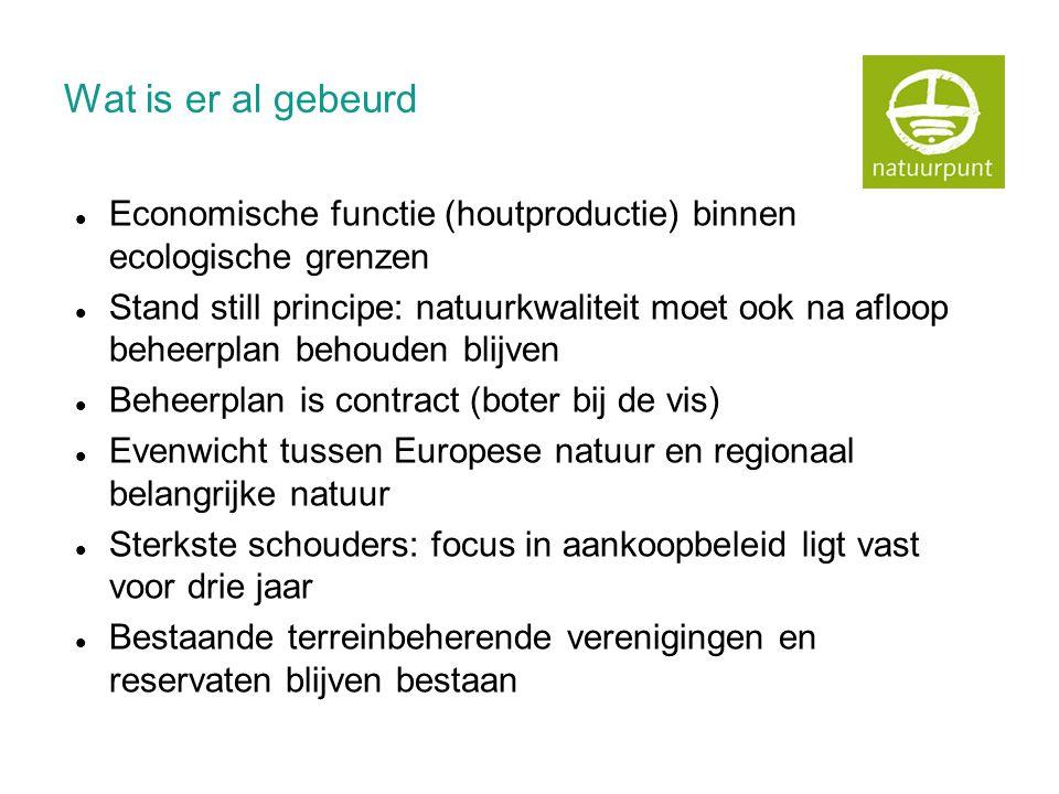 Wat is er al gebeurd  Economische functie (houtproductie) binnen ecologische grenzen  Stand still principe: natuurkwaliteit moet ook na afloop behee