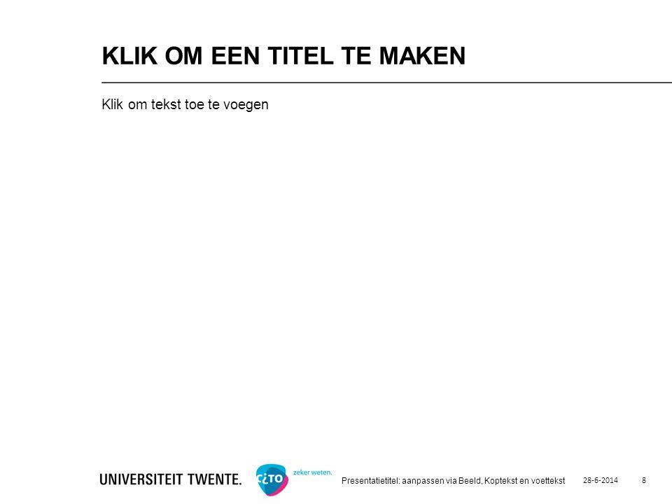 Klik om tekst toe te voegen KLIK OM EEN TITEL TE MAKEN 28-6-2014 Presentatietitel: aanpassen via Beeld, Koptekst en voettekst 8