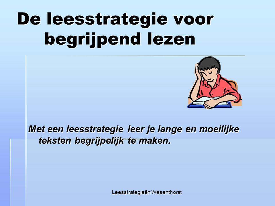 De leesstrategie voor begrijpend lezen Met een leesstrategie leer je lange en moeilijke teksten begrijpelijk te maken. Leesstrategieën Wesenthorst