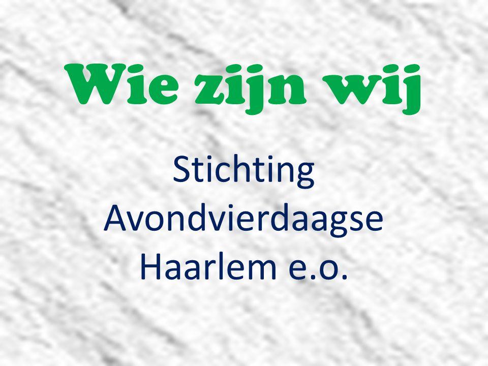 Wie zijn wij Stichting Avondvierdaagse Haarlem e.o.