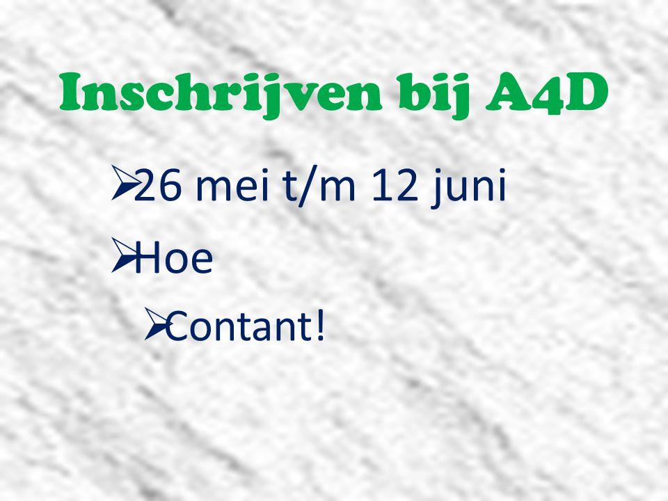 Inschrijven bij A4D  26 mei t/m 12 juni  Hoe  Contant!
