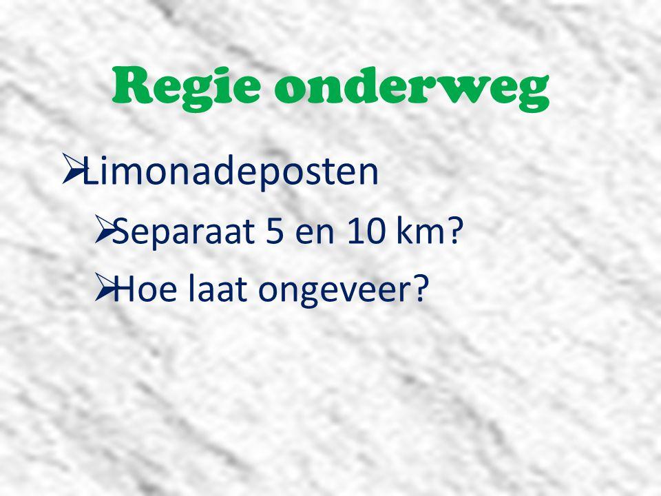 Regie onderweg  Limonadeposten  Separaat 5 en 10 km?  Hoe laat ongeveer?