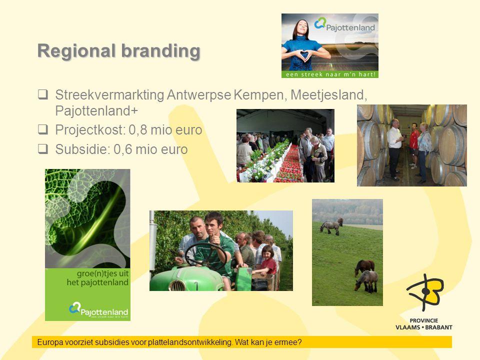 Europa voorziet subsidies voor plattelandsontwikkeling. Wat kan je ermee? Regional branding  Streekvermarkting Antwerpse Kempen, Meetjesland, Pajotte