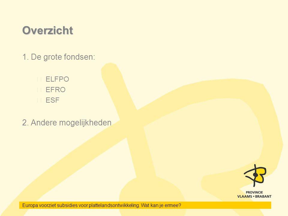 Europa voorziet subsidies voor plattelandsontwikkeling. Wat kan je ermee? Overzicht 1. De grote fondsen: ELFPO EFRO ESF 2. Andere mogelijkheden