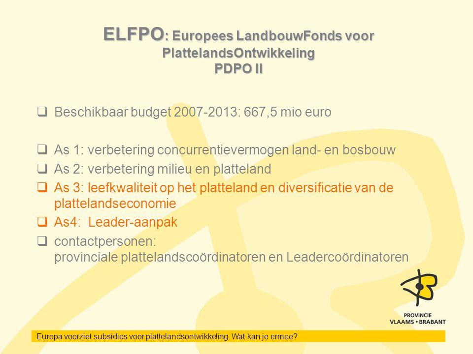 Europa voorziet subsidies voor plattelandsontwikkeling. Wat kan je ermee? ELFPO : Europees LandbouwFonds voor PlattelandsOntwikkeling PDPO II  Beschi