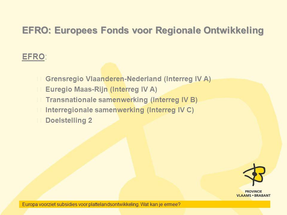 EFRO: Europees Fonds voor Regionale Ontwikkeling EFRO: Grensregio Vlaanderen-Nederland (Interreg IV A) Euregio Maas-Rijn (Interreg IV A) Transnational