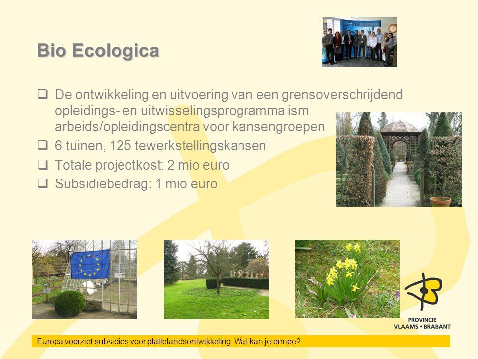 Europa voorziet subsidies voor plattelandsontwikkeling. Wat kan je ermee? Bio Ecologica  De ontwikkeling en uitvoering van een grensoverschrijdend op