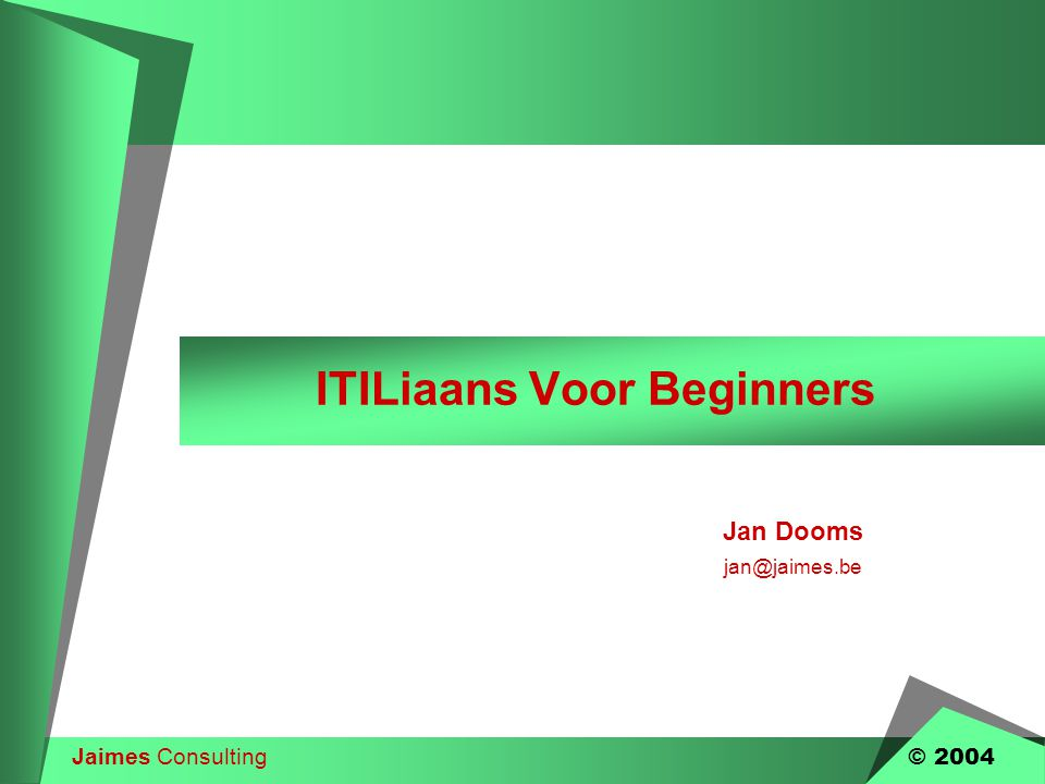 Jaimes Consulting © 2004 ITILiaans Voor Beginners Jan Dooms jan@jaimes.be