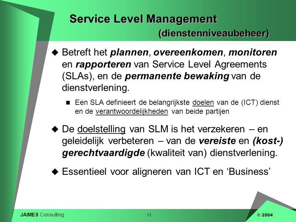 JAIMES Consulting 13 © 2004 Service Level Management (dienstenniveaubeheer)  Betreft het plannen, overeenkomen, monitoren en rapporteren van Service