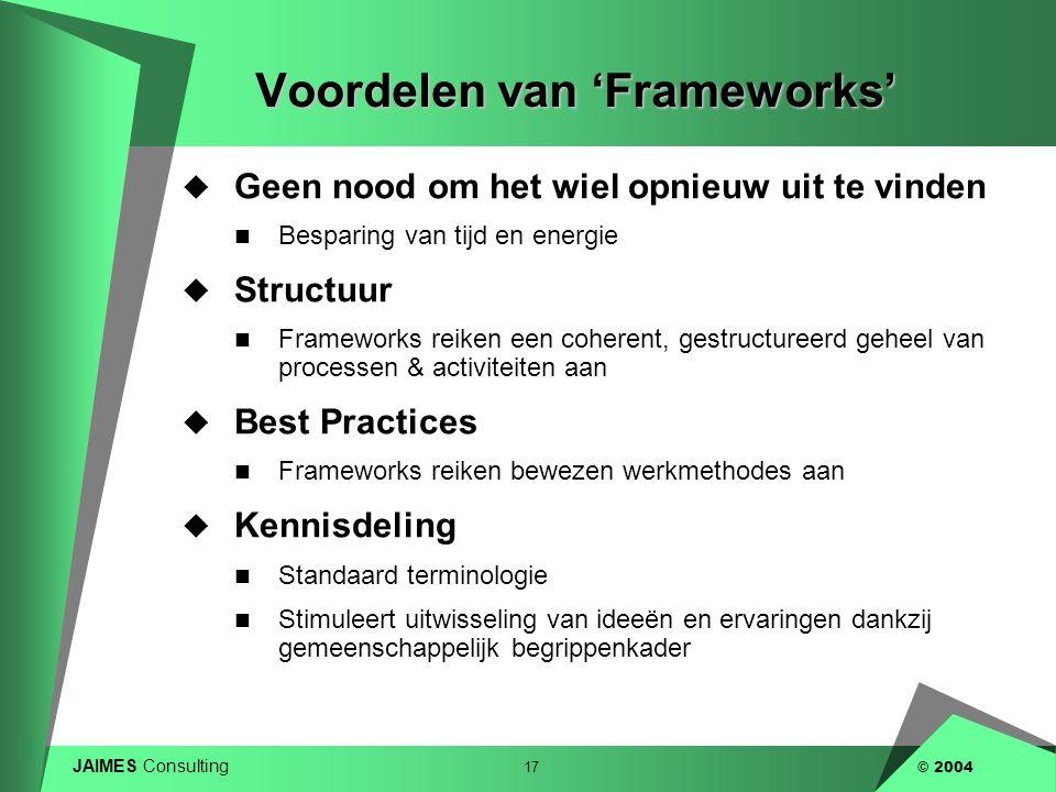 JAIMES Consulting 17 © 2004 Voordelen van 'Frameworks'  Geen nood om het wiel opnieuw uit te vinden  Besparing van tijd en energie  Structuur  Fra