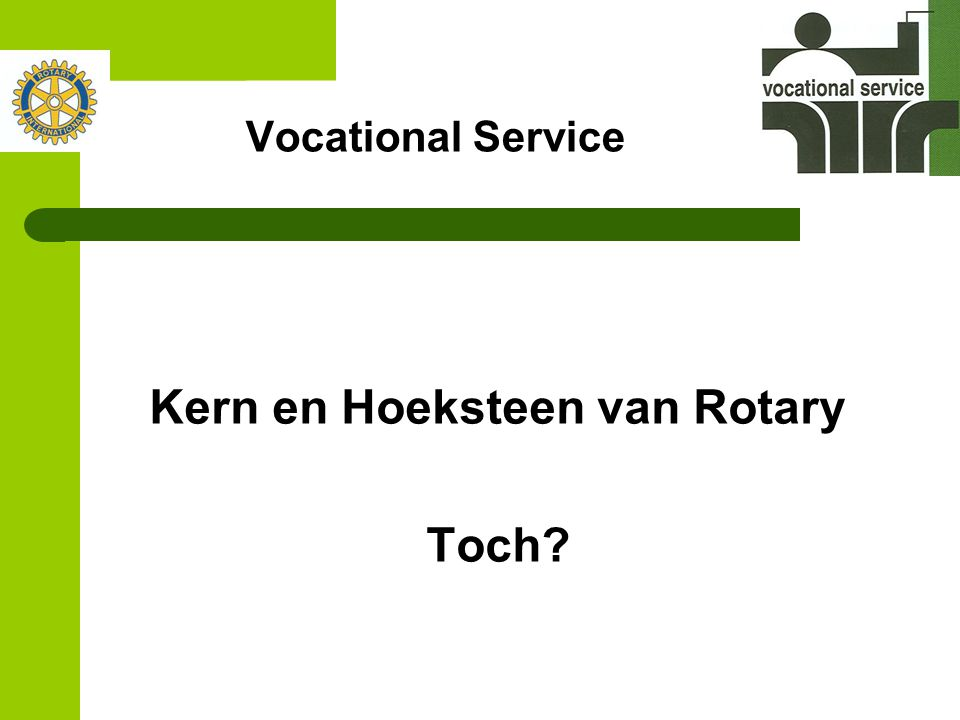 Kern en Hoeksteen van Rotary Toch?