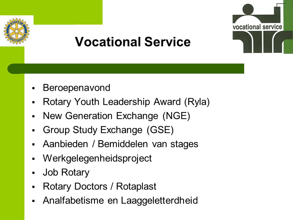 Vocational Service  Beroepenavond  Rotary Youth Leadership Award (Ryla)  New Generation Exchange (NGE)  Group Study Exchange (GSE)  Aanbieden / B