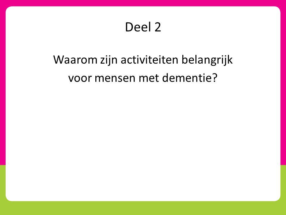 Deel 2 Waarom zijn activiteiten belangrijk voor mensen met dementie?