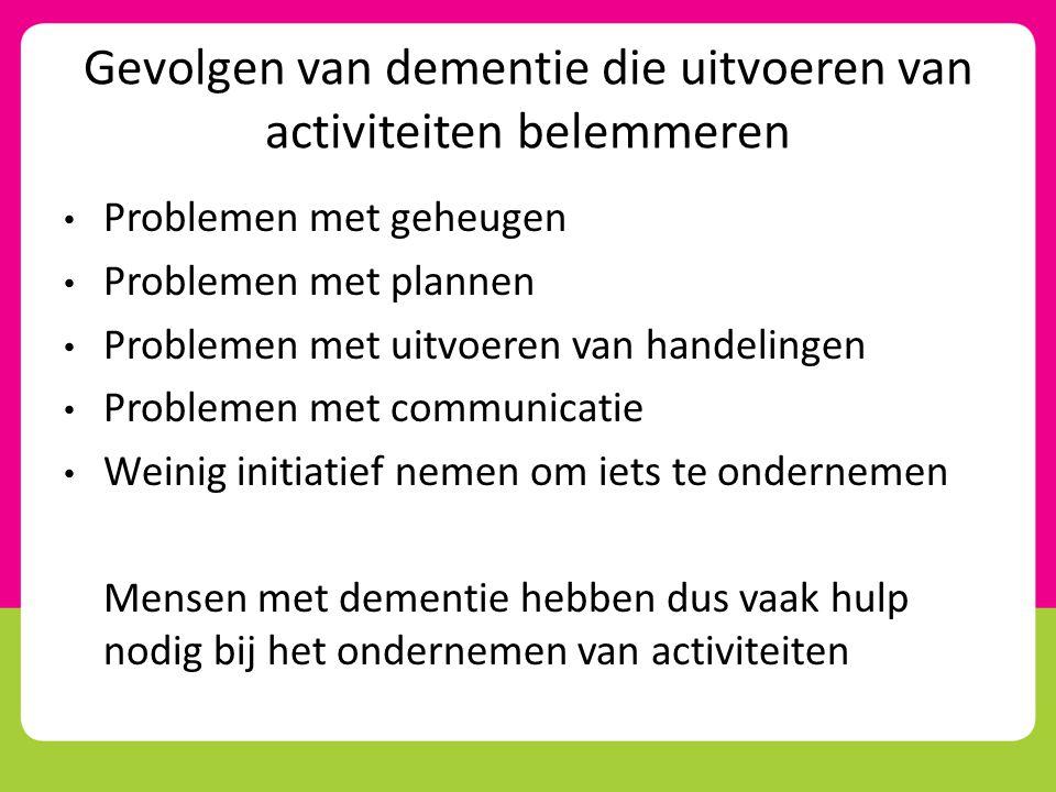 Gevolgen van dementie die uitvoeren van activiteiten belemmeren • Problemen met geheugen • Problemen met plannen • Problemen met uitvoeren van handeli