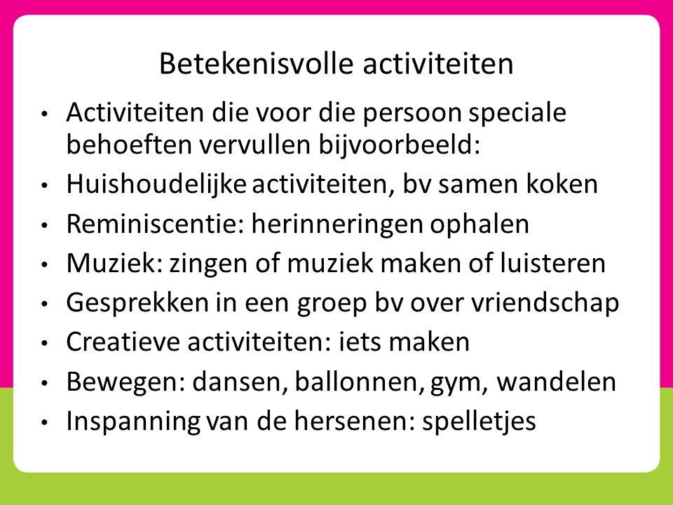 Betekenisvolle activiteiten • Activiteiten die voor die persoon speciale behoeften vervullen bijvoorbeeld: • Huishoudelijke activiteiten, bv samen kok