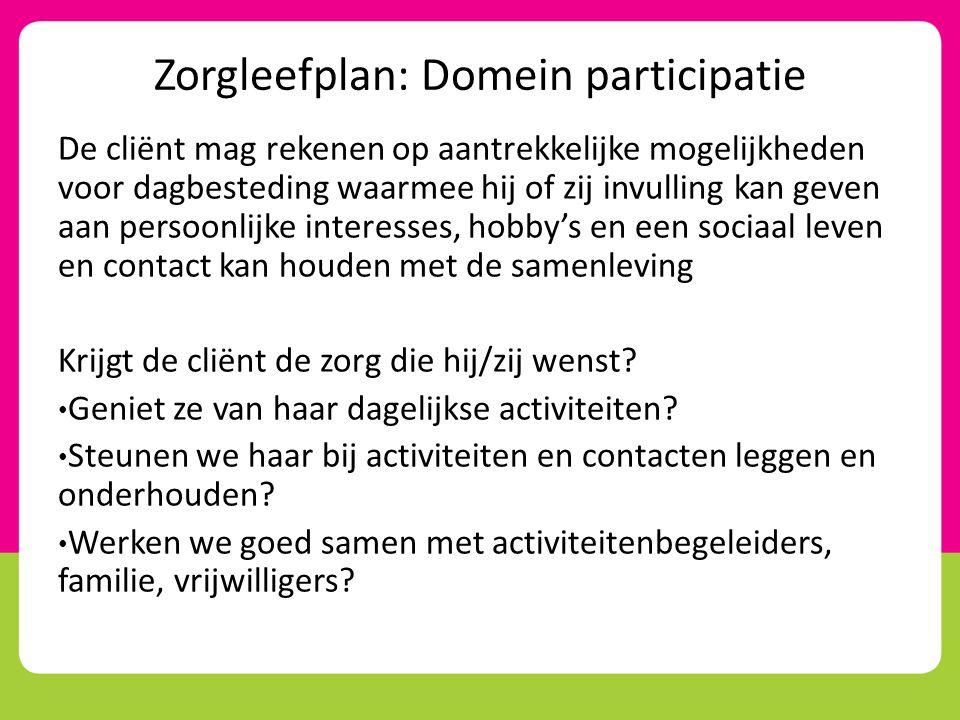 Zorgleefplan: Domein participatie De cliënt mag rekenen op aantrekkelijke mogelijkheden voor dagbesteding waarmee hij of zij invulling kan geven aan p