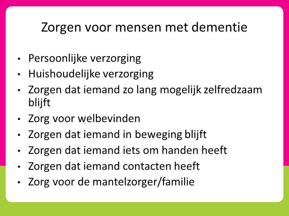 Zorgen voor mensen met dementie • Persoonlijke verzorging • Huishoudelijke verzorging • Zorgen dat iemand zo lang mogelijk zelfredzaam blijft • Zorg v