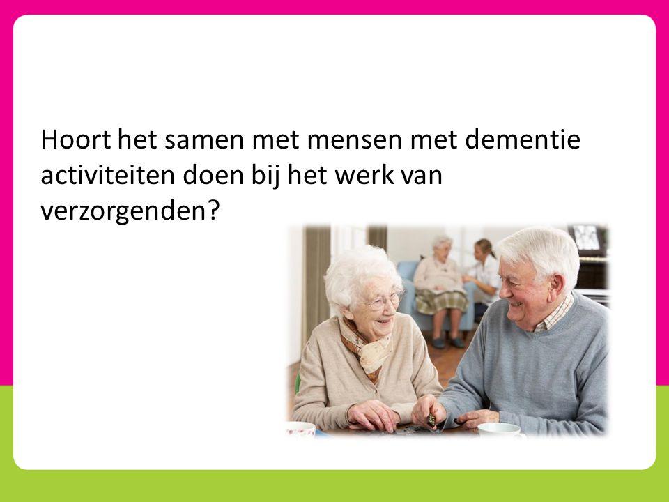 Hoort het samen met mensen met dementie activiteiten doen bij het werk van verzorgenden?