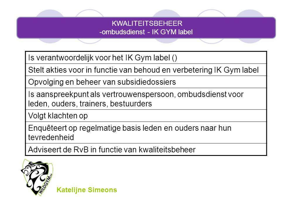 KWALITEITSBEHEER -ombudsdienst - IK GYM label Is verantwoordelijk voor het IK Gym label () Stelt akties voor in functie van behoud en verbetering IK G