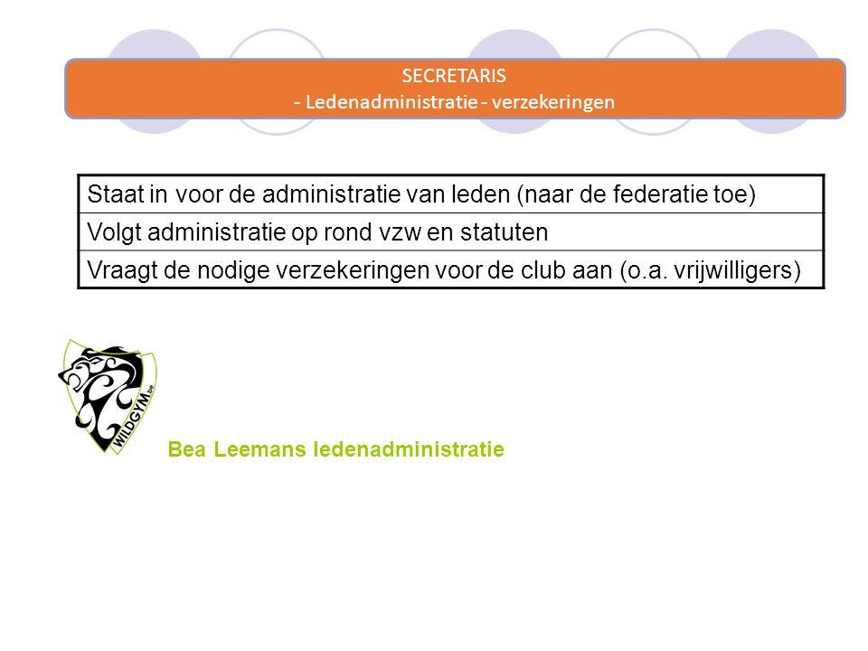 SECRETARIS - Ledenadministratie - verzekeringen Staat in voor de administratie van leden (naar de federatie toe) Volgt administratie op rond vzw en statuten Vraagt de nodige verzekeringen voor de club aan (o.a.