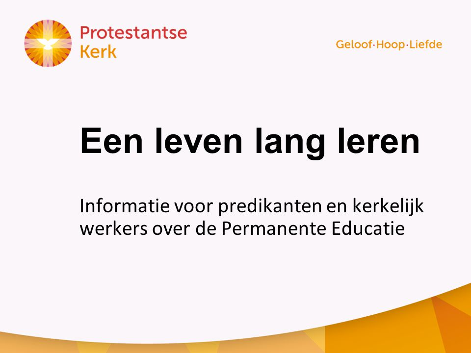 Een leven lang leren Informatie voor predikanten en kerkelijk werkers over de Permanente Educatie