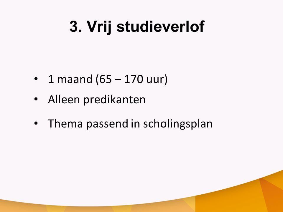 3. Vrij studieverlof • 1 maand (65 – 170 uur) • Alleen predikanten • Thema passend in scholingsplan