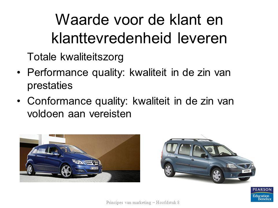 Waarde voor de klant en klanttevredenheid leveren Totale kwaliteitszorg •Performance quality: kwaliteit in de zin van prestaties •Conformance quality: kwaliteit in de zin van voldoen aan vereisten Principes van marketing – Hoofdstuk 8