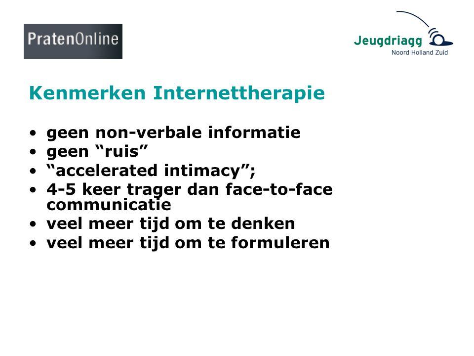 """Kenmerken Internettherapie •geen non-verbale informatie •geen """"ruis"""" •""""accelerated intimacy""""; •4-5 keer trager dan face-to-face communicatie •veel mee"""