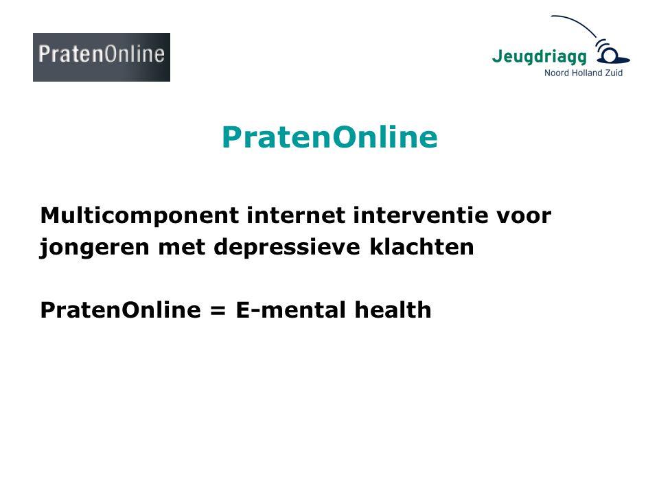 PratenOnline Multicomponent internet interventie voor jongeren met depressieve klachten PratenOnline = E-mental health