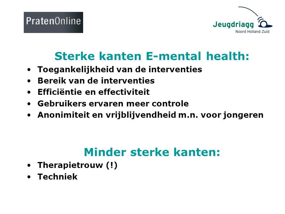 Sterke kanten E-mental health: •Toegankelijkheid van de interventies •Bereik van de interventies •Efficiëntie en effectiviteit •Gebruikers ervaren mee