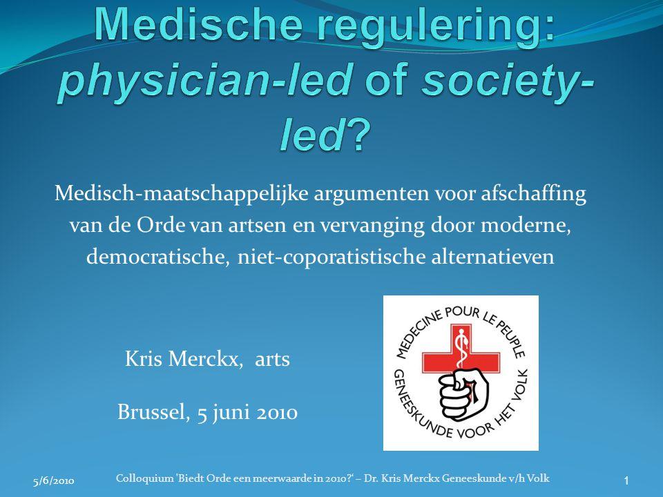 5/6/2010 Colloquium 'Biedt Orde een meerwaarde in 2010?' – Dr. Kris Merckx Geneeskunde v/h Volk 1 Medisch-maatschappelijke argumenten voor afschaffing